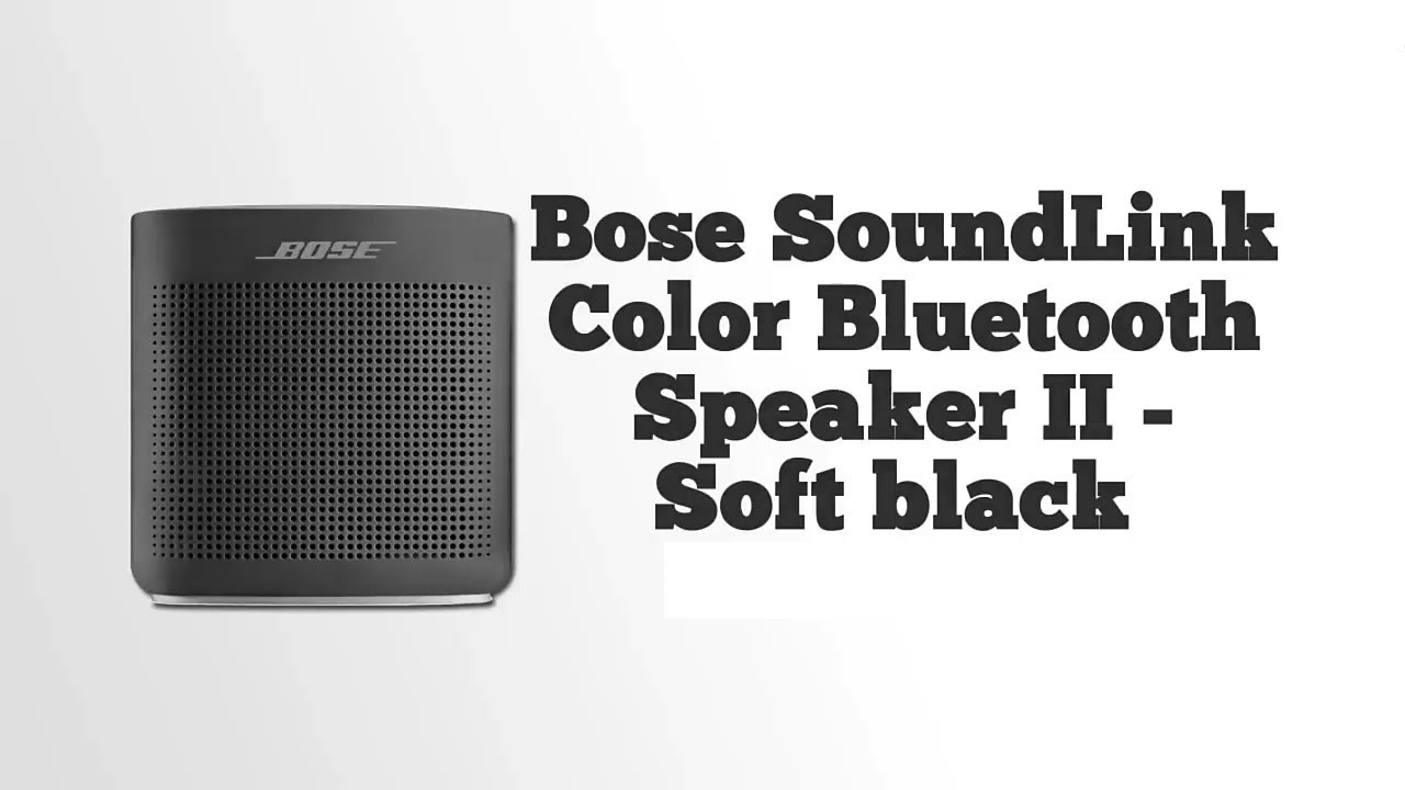 Bose Soundlink Color Bluetooth Speaker Ii Review Soft Black Youtube