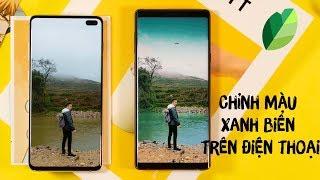 Chỉnh Màu XANH NƯỚC BIỂN bằng Snapseed trên điện thoại