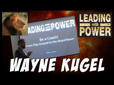 Be a Coach - From Play Ground to the Board Room - Wayne Kugel - Leading With Power