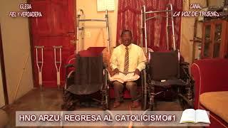 HNO ARZU:  REGRESA AL CATOLICISMO #1....2017