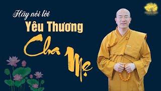 Hãy Nói Lời Yêu Thương Cha Mẹ | Đại Đức Thích Trúc Thái Minh