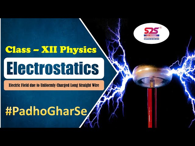 Class 12  Physics - Electrostatics - Electric Field due to Uniformly Charged Long Straight Wire