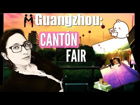 CANTON FAIR - The BIGGEST fair in the WHOLE WORLD! Guangzhou