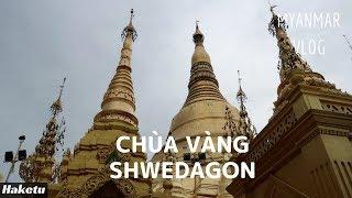 Thăm chùa vàng Shwedagon ở Yangon | Myanmar VLOG | Tập 2