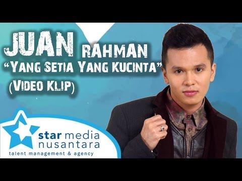 Juan Rahman - Yang Setia yang Ku Cinta (Video Klip)