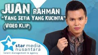 Gambar cover Juan Rahman - Yang Setia yang Ku Cinta (Video Klip)