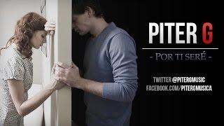 Por ti seré | Piter-G (Prod por Piter-G) (VIDEOCLIP DISPONIBLE)