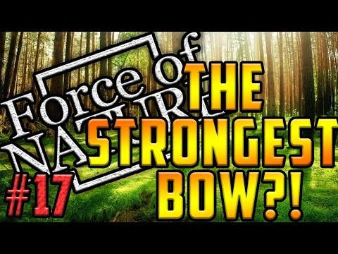 STRONGEST BOW?! | FORCE OF NATURE l #17