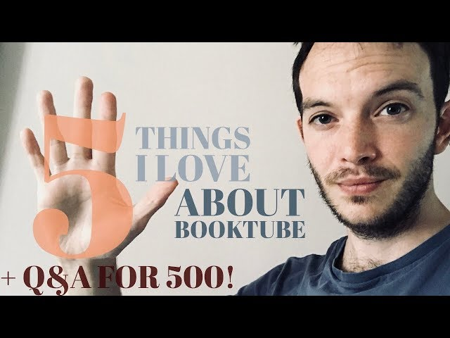 5 Things I Love About BookTube  500 Q&A! and a Big THANK YOU 