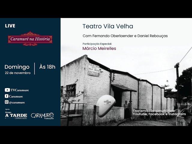 Caramurê na História - Teatro Vila Velha, com o ilustre convidado: Márcio Meirelles