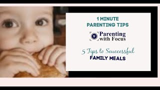 5 Tips to Successful Family Meals: One Minute Parenting Tips