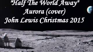 """Half The World Away"" Aurora cover (John Lewis Christmas advert 2015)"