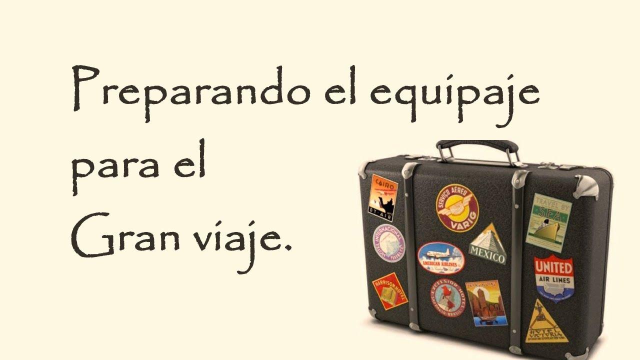 Preparando el equipaje para el Gran viaje.