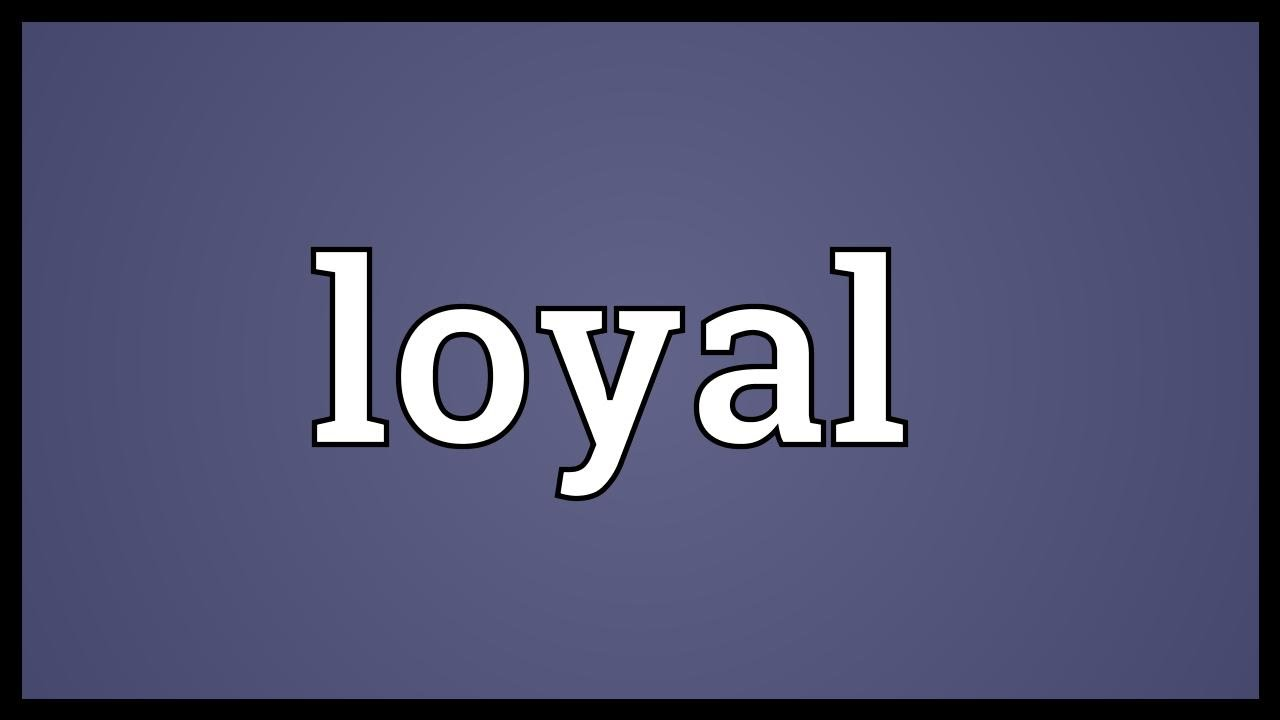 loyal meaning loyal meaning