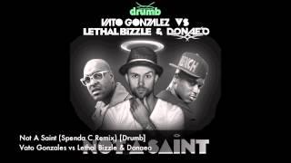 Vato Gonzales vs Lethal Bizzle & Donaeo - Not A Saint (Spenda C Remix) [Drumb]