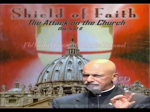SHIELD OF FAITH ~ Disc 4: The Attack on the Church ~ Fr. John Corapi