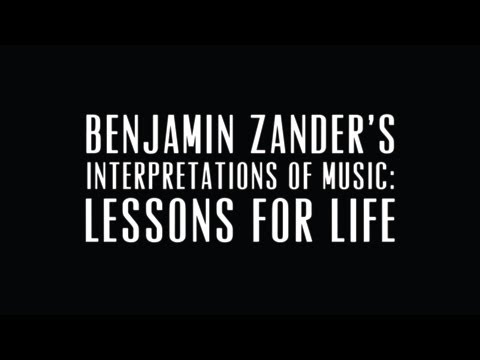 Ben Zander Masterclass #1, Interpretations of Music: Lessons for Life