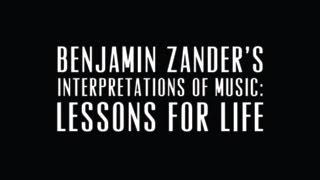 Ben Zander Masterclass #1, Interpretations of Music: Lessons for Life