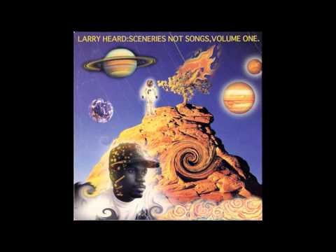 Larry Heard - Sceneries Not Songs Volume 1