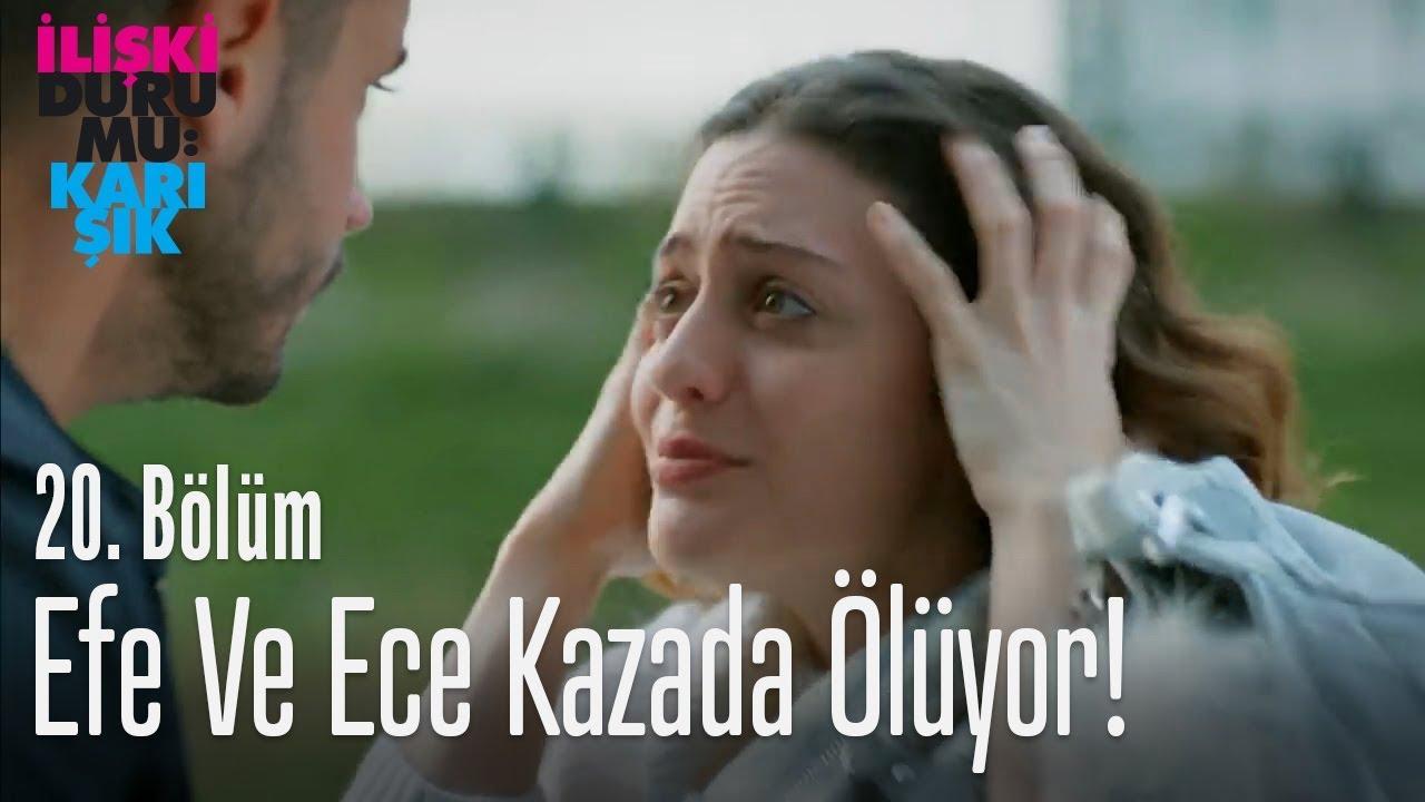 Efe ve Ece kazada ölüyor! - İlişki Durumu Karışık 20. Bölüm