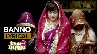 Banno (Full Song with Lyrics)   Tanu Weds Manu Returns   Kangana Ranaut