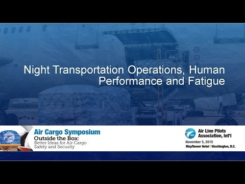 Air Cargo Symposium 2015 - Part 5 - Night Transportation Operations, Human Performance And Fatigue