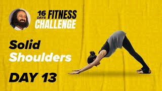 Day 13 of The 16 Day Fitness Challenge | Solid Shoulders | Gurudev Sri Sri Ravi Shankar