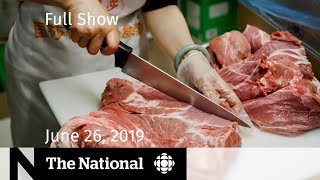 The National for June 26, 2019 — China Meat Ban, Migrant Crisis, MLB in Montreal