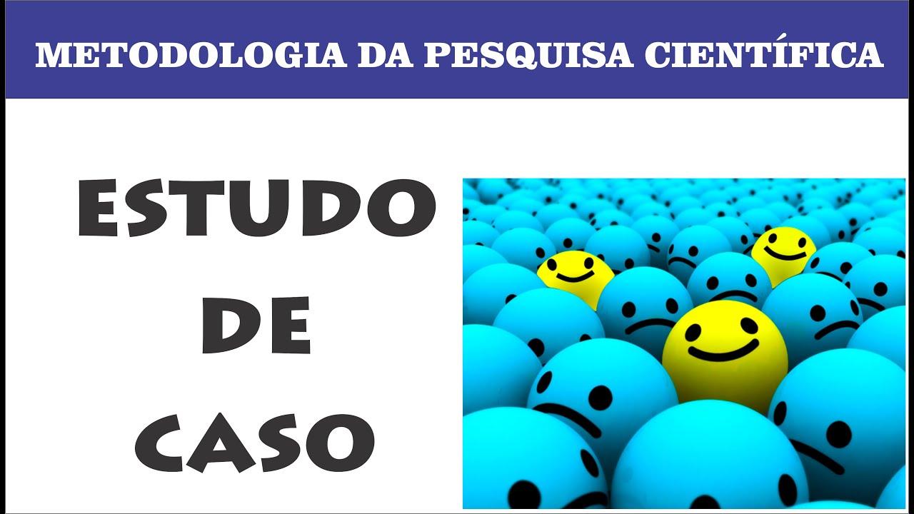 estudo de caso metodologia científica youtubeestudo de caso metodologia científica