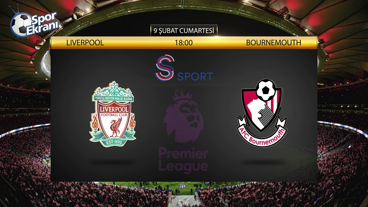 09.02.2019 Liverpool-Bournemouth Maçı Hangi Kanalda? Saat Kaçta? S Sport -  YouTube