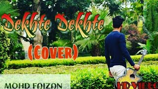 Dekhte Dekhte   Aatif Aslam   Batti Gul Meter Chalu   cover by Mohd Faizan
