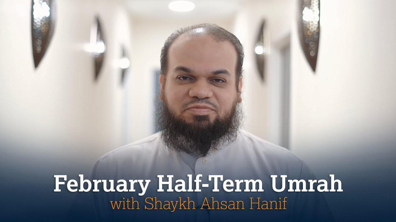 Umrah with Shaykh Ahsan Hanif | Feb Half Term 2020