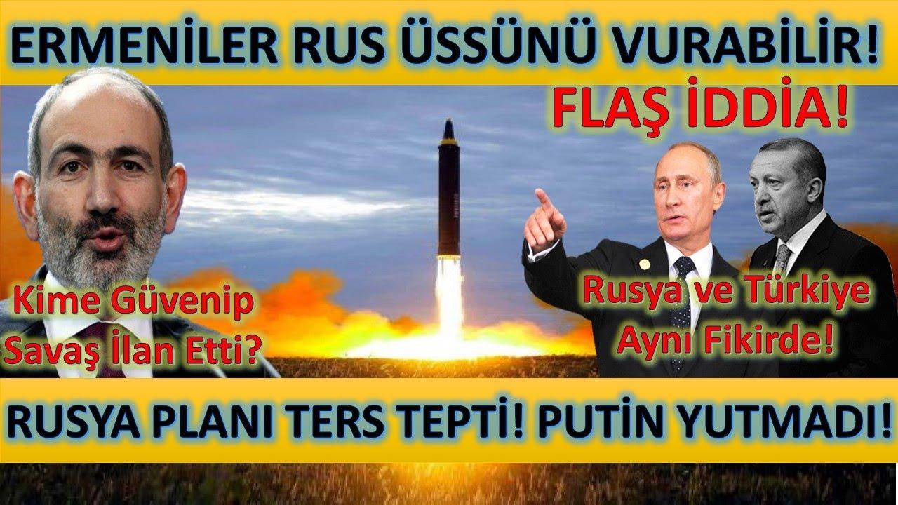 Flaş İddia! Ermeniler Rusyanın Üssünü Vurabilir! Putin Yutmadı Azerbaycanda Türkiyeyle Aynı Fikirde!