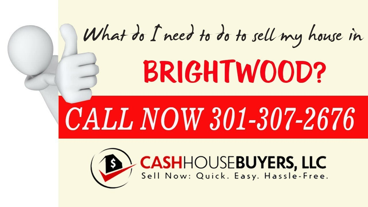 What do I need to do to sell my house fast in Brightwood Washington DC | Call 301 307 2676