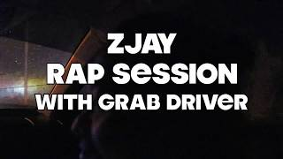 ZJAY RAP SESSIONS WITH GRAB DRIVER