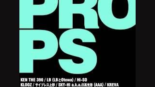 PROPS (STO Remix) / KEN THE 390, LB(LBとOtowa), HI-SO, KLOOZ, サイプレス上野, SKY-HI a.k.a.日高光啓(AAA), KREVA