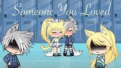 Someone You Loved | GLMV | Gacha Life