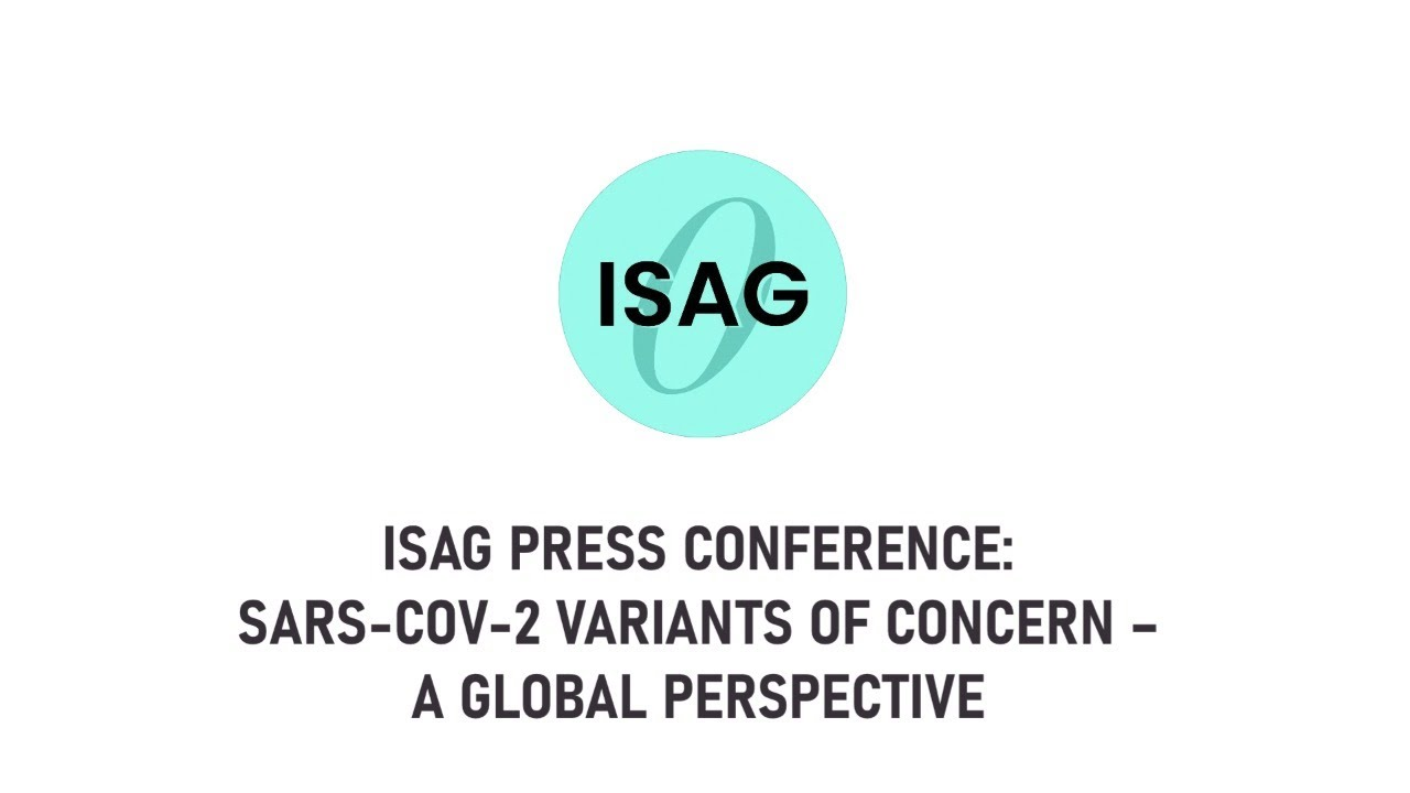 ISAG Press Conference: SARS-CoV-2 Variants of Concern – A Global Perspective