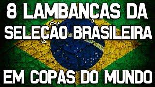 8 Lambanças do Brasil em Copas do Mundo