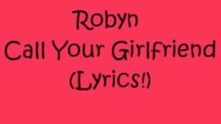 Robyn - Call Your Girlfriend - (Lyrics!)