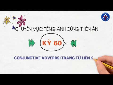 [TIẾNG ANH CÙNG THIÊN ÂN] - Kỳ 60 : Conjunctive Adverbs (Trạng Từ Liên Kết)