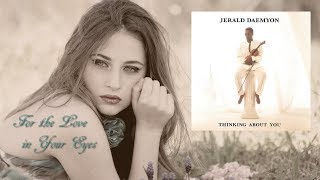 Jerald Daemyon - For the Love in Your Eyes  [Thinking About You]