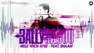 Mele Wich Ayee | Bally Sagoo Feat. Shaan | Full Song | OSA Official