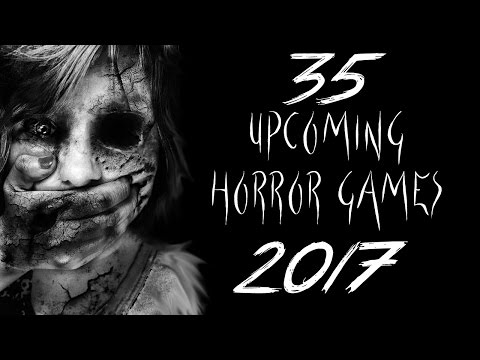 35 HORROR GAMES 2017 | ULTIMATE LIST OF UPCOMING HORROR GAMES 2017