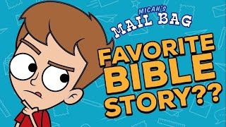 What's Micah's favourite bible story?? -  Micah's Mailbag