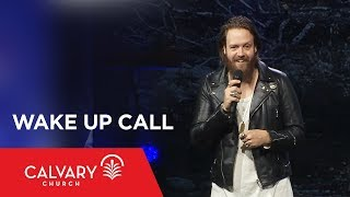 Wake Up Call - Romans 13:11-14 - Nate Heitzig