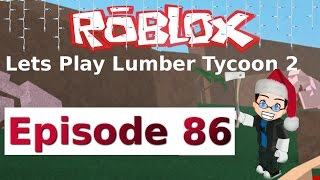 Roblox - Lets Play Lumber Tycoon 2 - Ep 86