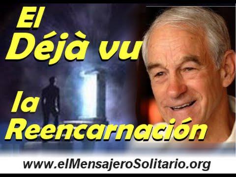 El Deja vu y la Reencarnacion Parte 1 | El Mensajero Solitario.org