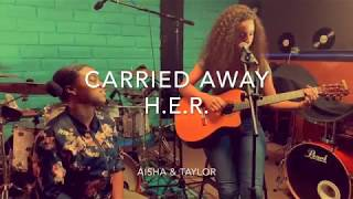 H.E.R- Carried Away Acoustic Cover w/ Taylor Video