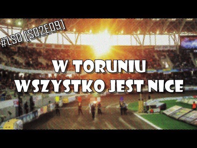 #LSD [S02E09]: W Toruniu wszystko jest Nice